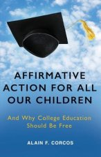 Affirmative Action for All Our Children: And Why College Education Should Be Free