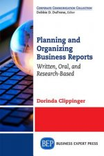Planning and Organizing Business Reports: Written, Oral, and Research-Based