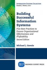 Building Successful Information Systems: Five Best Practices to Ensure Organizational Effectiveness and Profitability, Second Edition