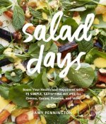 Salad Days: Boost Your Health & Happiness with 75 Simple, Satisfying Recipes for Greens, Grains, and More
