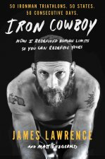 Iron Cowboy: How I Redefined Human Limits So You Can Redefine Yours