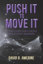 Push It to Move It: Lessons Learned from a Career in Nuclear Project Management