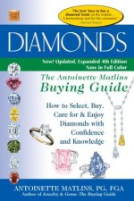 Diamonds 4/E: The Antoinette Matlins Buying Guide How to Select, Buy, Care for & Enjoy Diamonds with Confidence and Knowledge