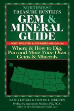 Northwest Treasure Hunter's Gem and Mineral Guide 6/E: Where and How to Dig, Pan and Mine Your Own Gems and Minerals