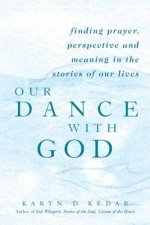 Our Dance with God: Finding Prayer, Perspective and Meaning in the Stories of Our Lives