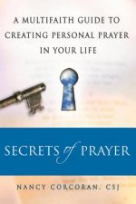 Secrets of Prayer: A Multifaith Guide Tp Creating Personal Prayer in Your Life