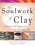 Soulwork of Clay: A Hands-On Approach to Spirituality