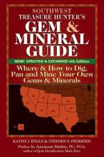 Southwest Treasure Hunter's Gem and Mineral Guide 6/E: Where and How to Dig, Pan and Mine Your Own Gems and Minerals