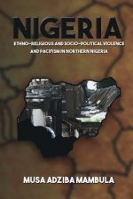 Nigeria: Ethno-Religious and Socio-Political Violence and Pacifism in Northern Nigeria