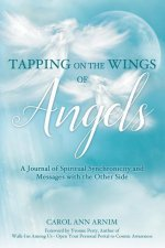 Tapping on the Wings of Angels: A Journal of Spiritual Synchronicity and Messages with the Other Side