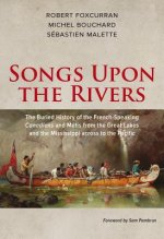 Songs Upon the Rivers: The Buried History of the French-Speaking Canadiens and Metis from the Great Lakes and the Mississippi Across to the P