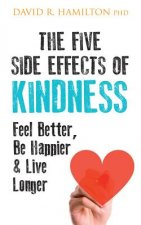 The Five Side Effects of Kindness: Feel Better, Be Happier & Live Longer