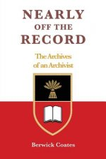 Nearly Off the Record - The Archives of an Archivist