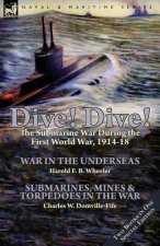 Dive! Dive!-The Submarine War During the First World War, 1914-18