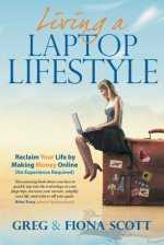 Living a Laptop Lifestyle: Reclaim Your Life by Making Money Online (No Experience Required)