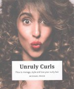 Unruly Curls: How to Manage, Style and Love Your Curly Hair