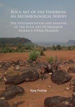 Rock Art of the Vindhyas: An Archaeological Survey: Documentation and Analysis of the Rock Art of Mirzapur District, Uttar Pradesh