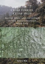Cedar Forests, Cedar Ships: Allure, Lore, and Metaphor in the Mediterranean Near East