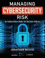 Managing Cybersecurity Risk: An Authoritative Guide for Decision Makers
