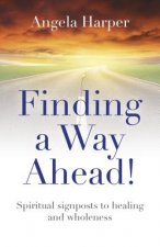 Finding a Way Ahead!: Spiritual Signposts to Healing and Wholeness