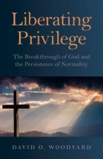Liberating Privilege: The Breakthrough of God and the Persistence of Normality