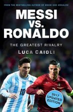 Messi vs. Ronaldo - 2017 Updated Edition: The Greatest Rivalry