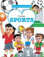I Love Sports! ( Crazy Colouring for Kids)