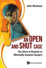 Open and Shut Case, An: The Story of 'Keyhole' or 'Minimally-Invasive' Surgery
