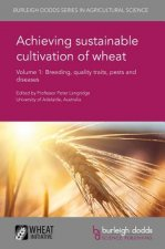 Achieving Sustainable Cultivation of Wheat Volume 1: Breeding, Quality Traits, Pests and Diseases