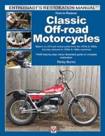 How to Restore Classic Off-Road Motorcycles: Majors on Off-Road Motorcycles from the 1970s & 1980s, But Also Relevant to 1950s & 1960s Machines