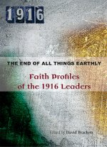 The End of All Things Earthly: Faith Profiles of the 1916 Leaders
