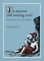 Is Anyone Sick Among You?: Family Prayers in Time of Illness