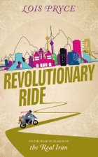 Revolutionary Ride: On the Road to Shiraz, the Heart of Iran