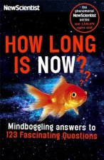 How Long Is Now?: And 101 Other Questions You Never Thought to Ask