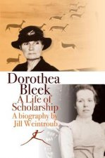 Dorothea Bleek: A Life of Scholarship
