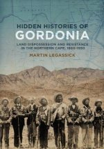 Hidden Histories of Gordonia: Land Dispossesion and Resistance in the Northern Cape, 1800-1990