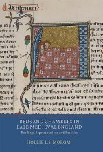 Beds and Chambers in Late Medieval England - Readings, Representations and Realities