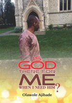 Is God There For Me When I Need Him?