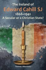 The Ireland of Edward Cahill Sj: 1868-1941: A Secular or a Christian State?