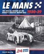 Le Mans: The Official History of the World's Greatest Motor Race, 1930-39