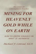 Mining for Heavenly Gold While on Earth: How to Center Yourself on What Is Authentic
