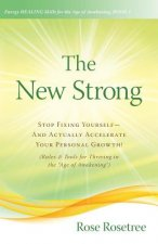 The New Strong: Stop Fixing Yourself-And Actually Accelerate Your Personal Growth! (Rules & Tools for Thriving in the Age of Awakening