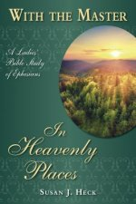 With the Master in Heavenly Places: A Ladies' Bible Study of Ephesians