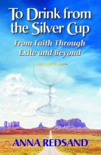 To Drink from the Silver Cup: From Faith Through Exile and Beyond