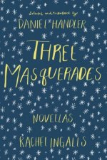 Three Masquerades: Three Novellas by Rachel Ingalls