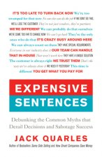 Expensive Sentences: Debunking the Common Myths That Derail Decisions and Sabotage Success