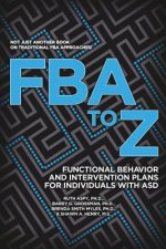 Fba to Z: Functional Behavior and Intervention Plans for Individuals with Asd