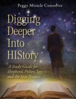 Digging Deeper Into History: A Study Guide for Shepherd, Potter, Spyaand the Star Namer