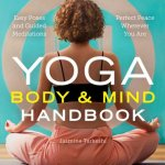 Yoga for Mind & Body: 30 Easy Poses and 10 Integrated Meditations for a Lasting Yoga Practice