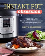 Instant Pot Obsession: The Ultimate Electric Pressure Cooker Cookbook for the Instant Pot Faithful